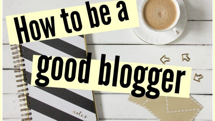 The Basics On Being A Good Blogger